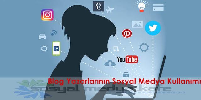 Blog Yazarlarının Sosyal Medya Kullanımı