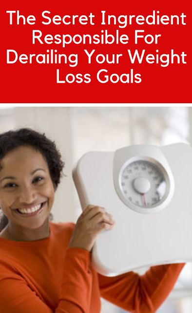 The Secret Ingredient Responsible For Derailing Your Weight Loss Goals