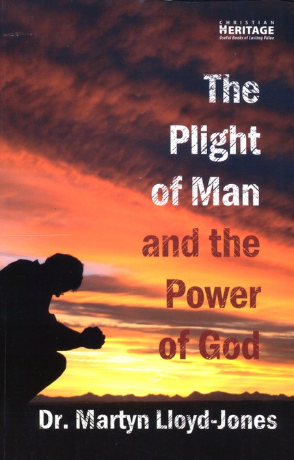 D. Martyn Lloyd-Jones-The Plight Of Man And The Power Of God-