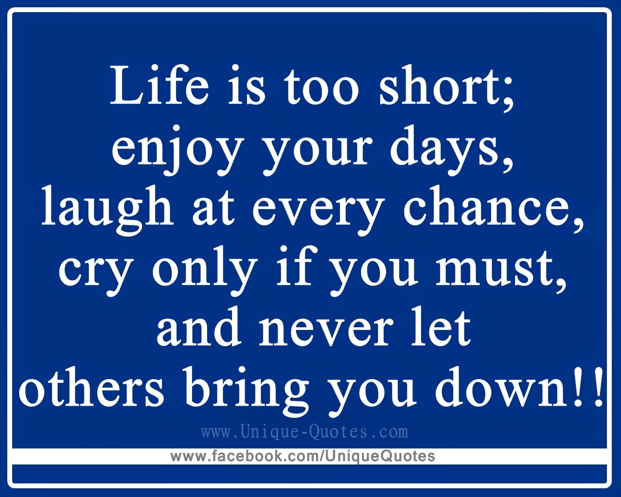 Life Is Too Short Enjoy Your Days Laugh At Every Chance Cry Only