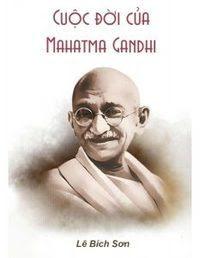 Cuộc Đời Của Mahatma Gandhi - Lê Bích Sơn