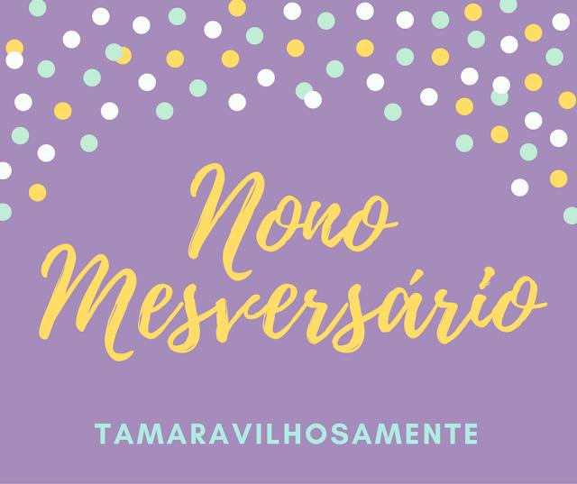 9 meses de blog nono mesversário - Tamaravilhosamente