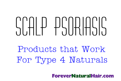 Scalp Psoriasis | Products that Work for Type 4 Naturals