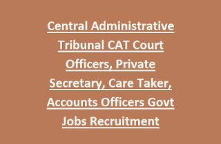 Central Administrative Tribunal CAT Court Officers, Private Secretary, Care Taker, Accounts Officers Govt Jobs Recruitment Last Date 15-05-2017