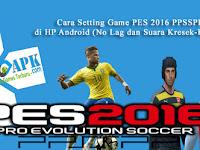 Cara Setting Game PES 2016 PPSSPP di HP Android (No Lag dan Suara Kresek-Kresek)