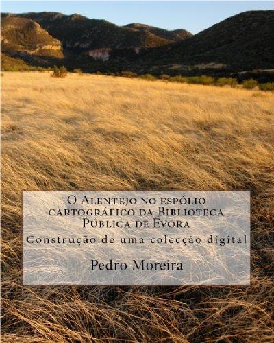O Alentejo no espólio cartográfico da Biblioteca Pública de Évora Pedro Moreira