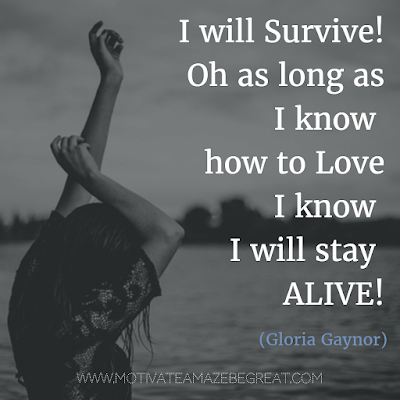 "Featured in our list of the Most Inspirational Song Lines and Lyrics Ever: Gloria Gaynor ""I Will Survive"" song lyrics."