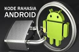 Daftar Lengkap Kode Rahasia Smartphone Android