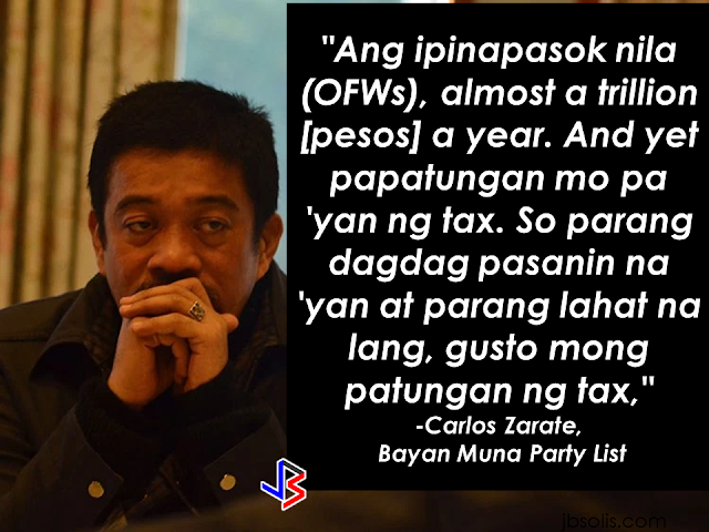 "House Bill 4774, a proposal to increase the value-added tax on the service fee of money remittances draws ire from the OFWs. The additional VAT on the service fee will  directly hit the remitters and not the remittance companies.  Eman Villanueva, an OFW based in Hong Kong said that the additional VAT will be an additional burden for the OFWs like him  because the remittance companies are expected to pass the levy to the remitters rather than shouldering the cost themselves.  ""We will fight it!,"" bayan Muna Party list representative Carlos Zarate said.     He also stressed that  not only the  OFWs will be affected but even the domestic money senders as well. When an individual from Davao send a remittance for anyone in Manila  or vice versa, it will be automatically subjected to 12% VAT. Ako Bicol Party List Representative Alfredo Garbin Jr. urged Congress to  consider giving taxes to individuals with bigger income rather than OFWs. ""Those who have greater ability to pay and those who have greater income should have a bigger tax burden,"" Garbin said. He also said that the Department of Finance seems to hide  the proposed expansion of the VAT during forums and it was not  been discussed.  On the other hand, Asec. Paola Alvarez of the Department of Finance, clarified that the tax will be on the service fee charged by the remittance centers and not the actual amount.   ""We are cleaning up the VAT system to reduce leakages and unfair treatment. In the past, pawnshops are just pawning and don't transfer money, but now they do, so we have to consider this new business like any other service provider,"" she said. Alvarez said the bill targets businesses such as pawnshops, which are initially not registered as remittance centers but providing such services.    RECOMMENDED:  PRESIDENT DUTERTE WILL VISIT UAE AND KSA, HERE'S WHY  MANPOWER AGENCIES AND RECRUITMENT COMPANIES TO BE HIT DIRECTLY BY HSW DEPLOYMENT MORATORIUM IN KUWAIT  UAE TO START IMPLEMENTING 5%VAT STARTING 2018  REMEMBER THIS 7 THINGS IF YOU ARE APPLYING FOR HOUSEKEEPING JOB IN JAPAN  KENYA , THE LEAST TOXIC COUNTRY IN THE WORLD; SAUDI ARABIA, MOST TOXIC  ""JUNIOR CITIZEN ""  BILL TO BENEFIT POOR FAMILIES"