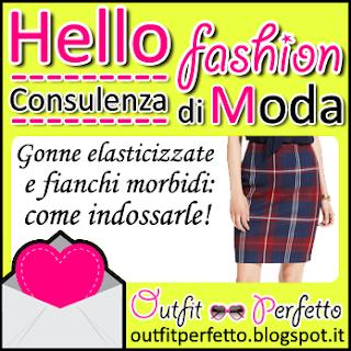 CONSULENZA DI MODA: GONNE ELASTICIZZATE e FIANCHI MORBIDI, come indossarle!