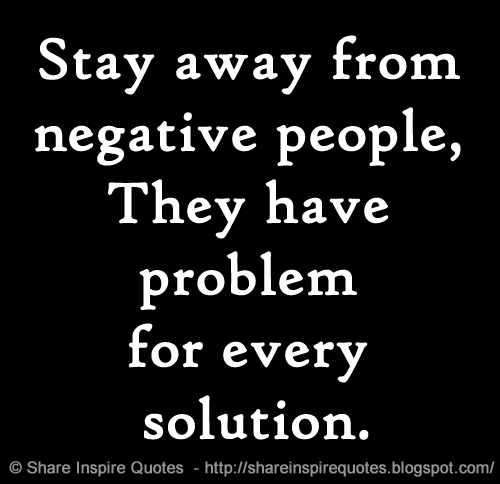 Stay Away From Negative People They Have Problem For Every Solution