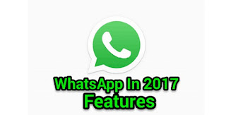 WhatsApp Latest features in 2017