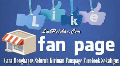 Cara Cepat Menghapus Seluruh Kiriman Fanspage Facebook Sekaligus