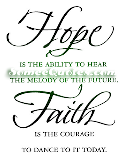 hope is the ability to hear the melody of the future. Faith is the curage to dance to id today.
