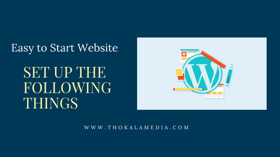 Easy To Start a Website When you start a blog set up the following things