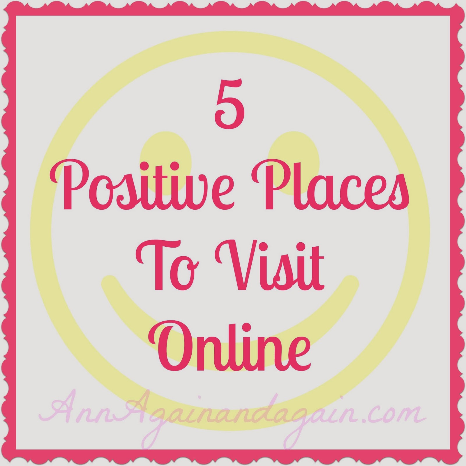 5 Positive Places To Visit Online - Ann Again and again