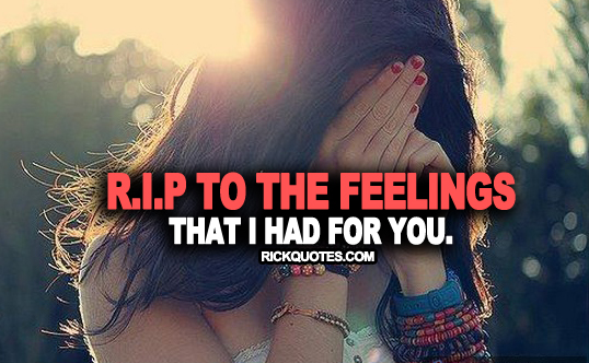 Feeling Quotes | R.i.p To The Feelings That I Had For You