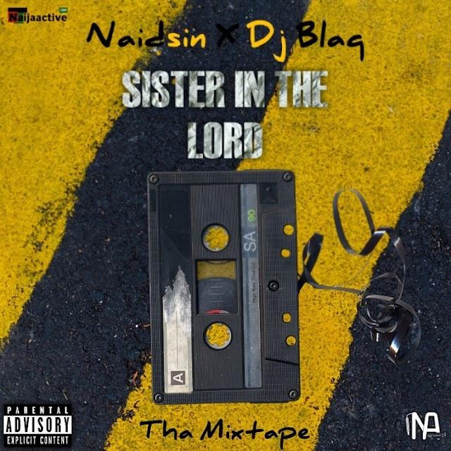 [BangHitz] MIXTAPE: Naidsin X Dj Blaq – Sister In The Lord Mix.