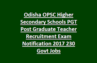Odisha OPSC Higher Secondary Schools PGT Post Graduate Teacher Recruitment Exam Notification 2017 230 Govt Jobs