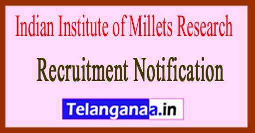 Indian Institute of Millets Research IIMR Recruitment Notification 2017