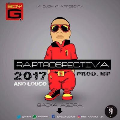Boy G – Raptrospectiva 2017 ( Rap 2018 ) [ DOWNLOAD ]