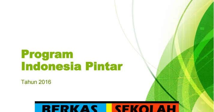 Mekanisme Program Indonesia Pintar Tahun 2016 Berkas Sekolah
