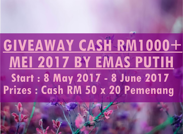 Giveaway CASH RM1000+ May 2017 by Emas Putih