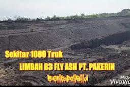 Jejak Kasus Bongkar Pabrik Kertas PT Pakerin Buang Limbah B3 Batu Bara Fly Ash Di Sembarang Tempat.