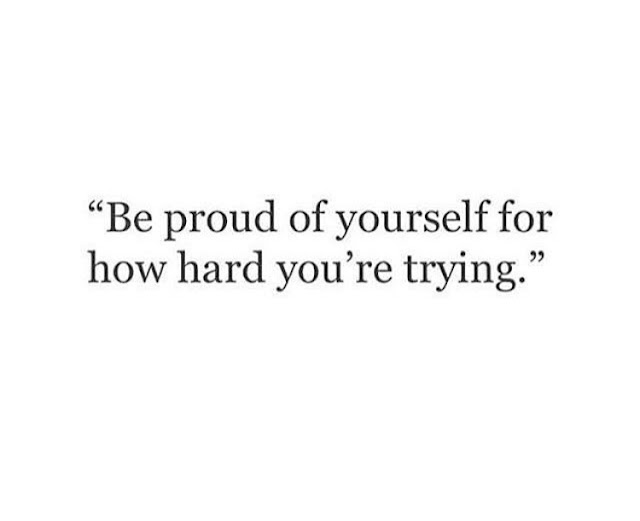 Always be proud of yourself for trying