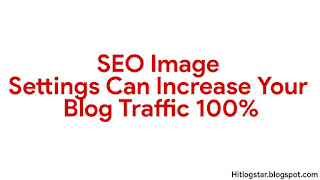How To Increase Blog Traffic 100% By SEO Image Settings.