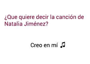 Significado de la canción creo en mí Natalia Jiménez.
