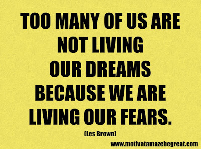 """Life Quotes About Success: """"Too many of us are not living our dreams because we are living our fears."""" – Les Brown"""