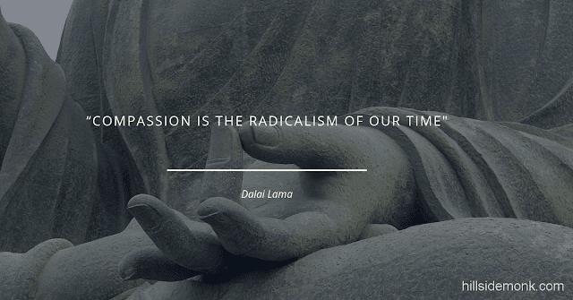 Dalai Lama Compassion Quotes-9    Compassion is the radicalism of our time ― Dalai Lama