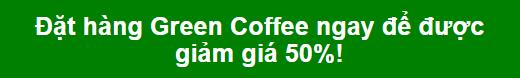Giảm cân, Viên uống giảm cân, Thức uống giảm cân, Green coffee, Green coffee bean