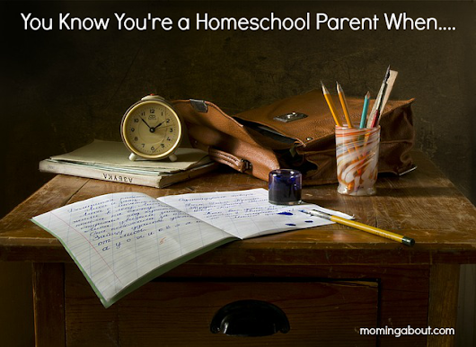 18 Ways to Know You're a Homeschool Parent