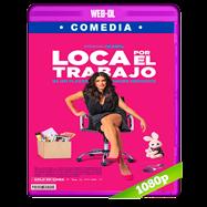 Loca Por El Trabajo (2018) WEB-DL 1080p Latino