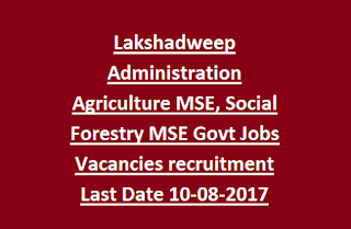 Lakshadweep Administration Agriculture MSE, Social Forestry MSE Govt Jobs Vacancies recruitment Last Date 10-08-2017