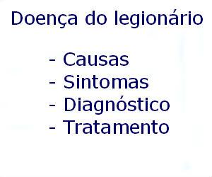 Doença do legionário causas sintomas diagnóstico tratamento prevenção riscos complicações