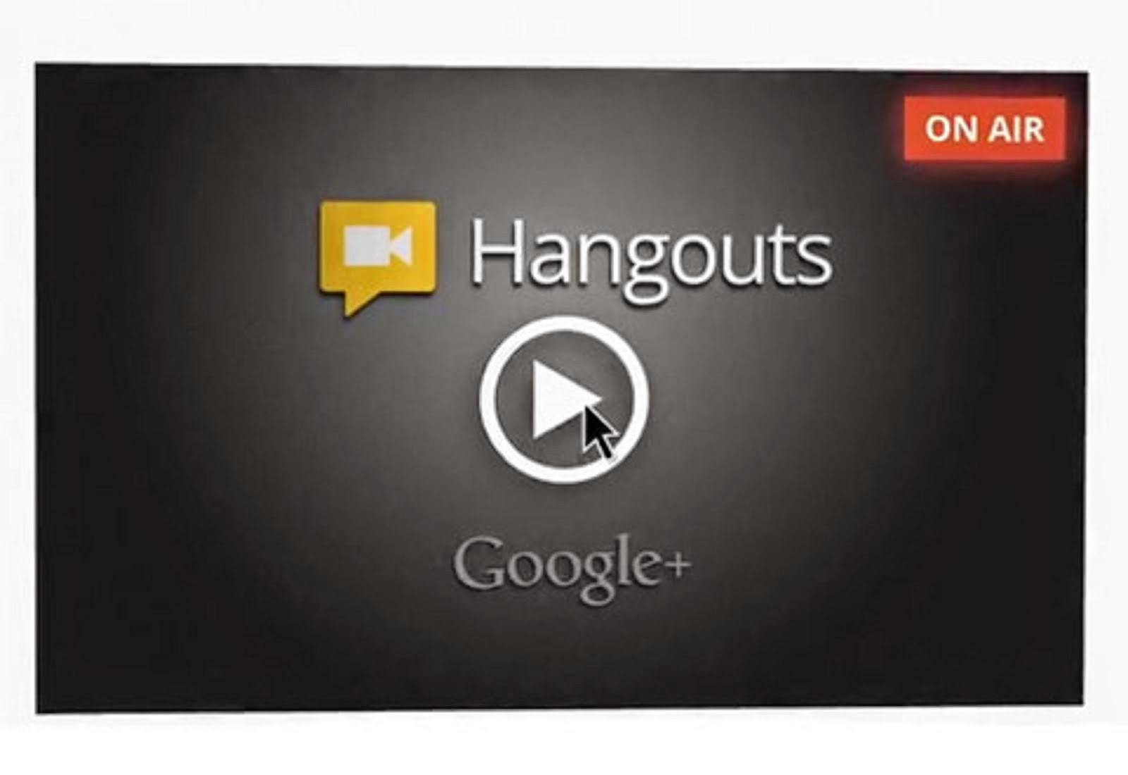 GOOGLE+ HANGOUTS - ON AIR