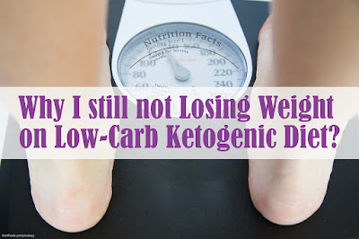 Why I still not Losing Weight on Low-Carb Ketogenic Diet?
