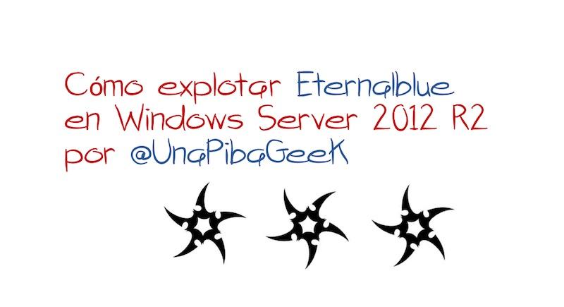 Cómo explotar Eternalblue en Windows Server 2012 R2 por @UnaPibaGeek