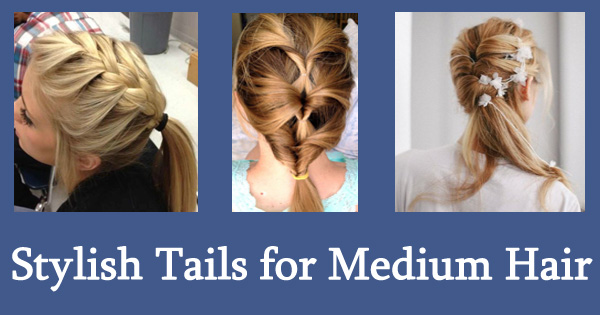 Stylish Tails for Medium Hair