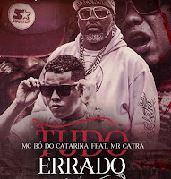 Baixar Tudo Errado MC Bó do Catarina feat. Mr Catra Mp3 Gratis