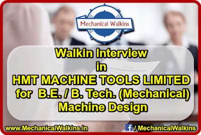 Walkin Interview in HMT MACHINE TOOLS LIMITED for  B.E.  B. Tech. (Mechanical) with specialization in machine design