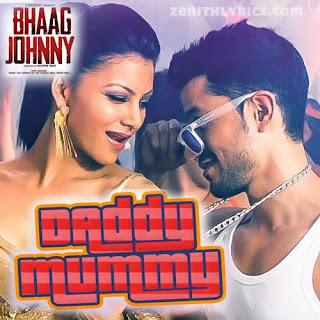 Daddy Mummy Lyrics - Bhaag Johnny