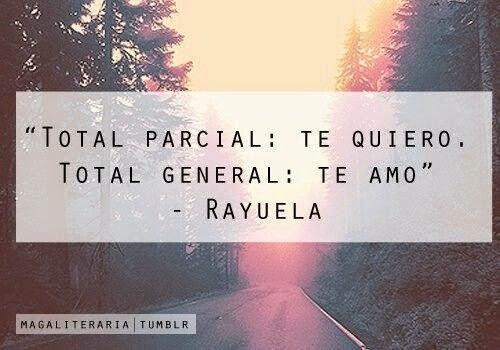 """""""Total parcial: Te quiero. Total general: Te amo."""" Julio Cortázar - Capítulo 93 de Rayuela"""
