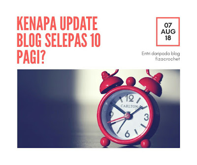 Kenapa update blog selepas 10 pagi