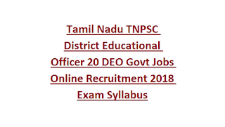 Tamil Nadu TNPSC District Educational Officer 20 DEO Govt Jobs Online Recruitment 2018 Exam Syllabus