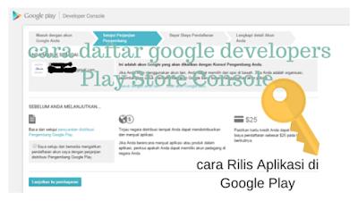 cara daftar google developers Play Store Console dan cara Rilis Aplikasi di Google Play