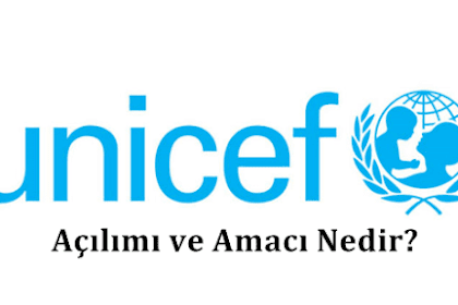 UNICEF Açılımı Nedir? Unicef Amacı ve Görevi Nedir?